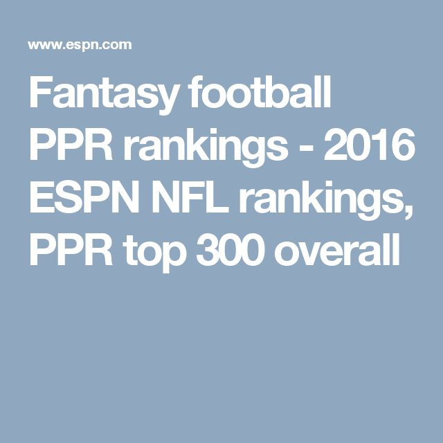 Fantasy football PPR rankings - 2016 ESPN NFL rankings, PPR top 300 overall