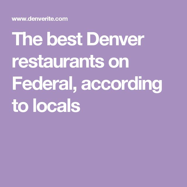 The best Denver restaurants on Federal, according to locals