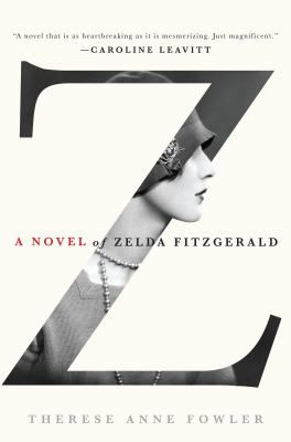 "Monday, March 2, 2015 ""Z: A Novel of Zelda Fitzgerald"" by Therese Ann Fowler   1:30 PM - 2:30 PM"