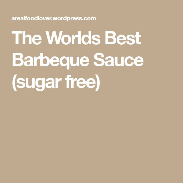The Worlds Best Barbeque Sauce (sugar free)