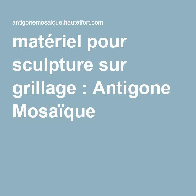 matériel pour sculpture sur grillage : Antigone Mosaïque