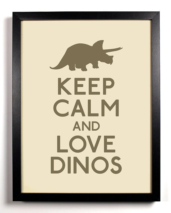 Keep Calm and Love Dinos Triceratops 8 x 10 by KeepCalmAndStayGold, $8.99 @Tiffany Brinkerhoff