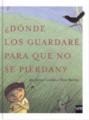 ¿Dónde los guardaré para que no se pierdan? / Ana García-Castellano y Rocío Martínez.