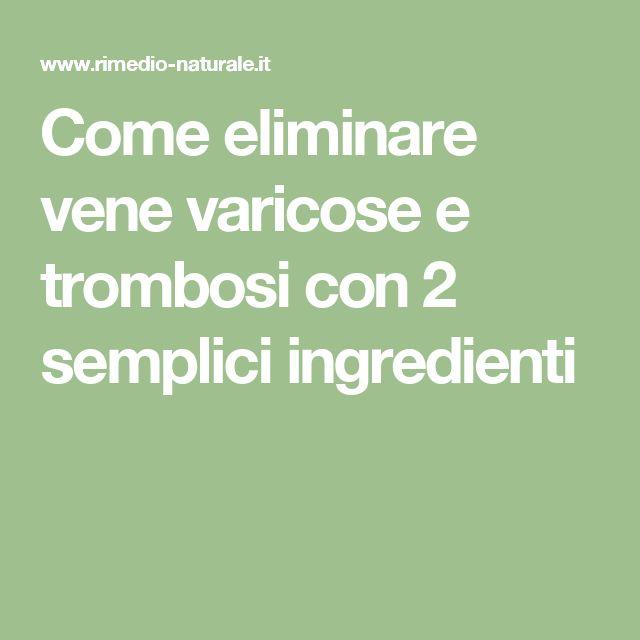 Come eliminare vene varicose e trombosi con 2 semplici ingredienti