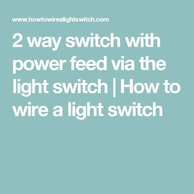 2 Way Switch With Power Feed Via The Light Switch