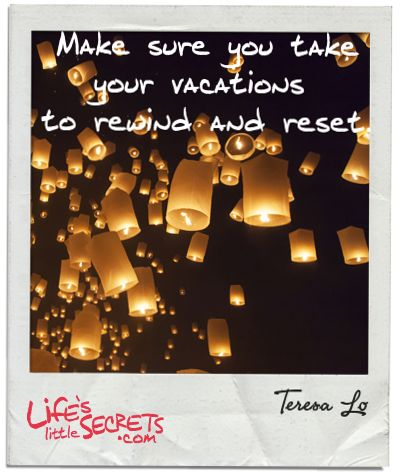 Make sure you take your vacations   to rewind and reset. Discover and share more at www.LifesLittleSecrets.com today. #lifeslittlesecrets