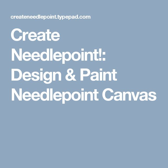 Create Needlepoint!: Design & Paint Needlepoint Canvas