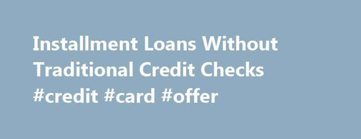 Installment Loans Without Traditional Credit Checks #credit #card #offer http://credit.remmont.com/installment-loans-without-traditional-credit-checks-credit-card-offer/  #loans without credit check # Does LendUp Offer No Credit Check Installment Loans? Can I Get an Online Installment Loan Read More...The post Installment Loans Without Traditional Credit Checks #credit #card #offer appeared first on Credit.