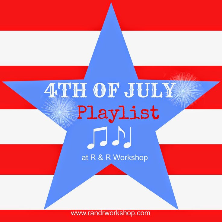4th of July Playlist! A fun playlist to listen to while you celebrate and watch fireworks | R & R Workshop #4thofjuly #music #patriotic