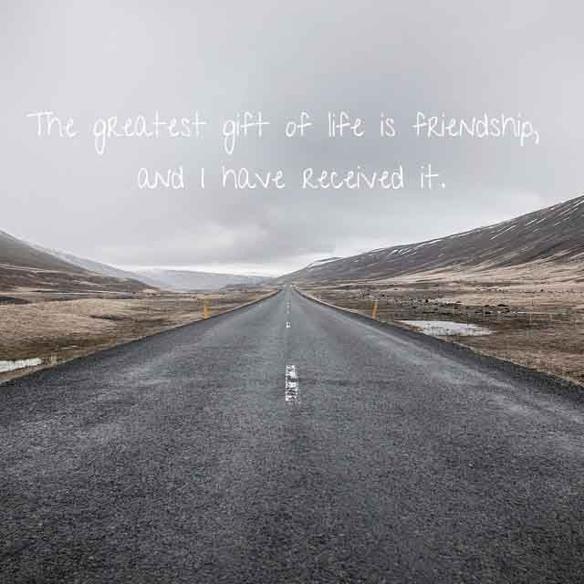 Friendship sayings,Saying about Friends and Friendly Quotes #8 The greatest gift of life is friendship  and  i have received it