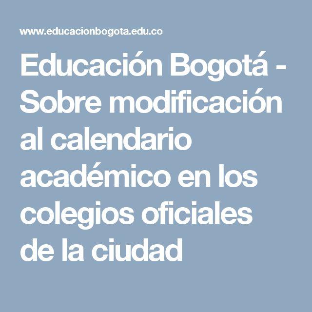 Educación Bogotá - Sobre modificación al calendario académico en los colegios oficiales de la ciudad