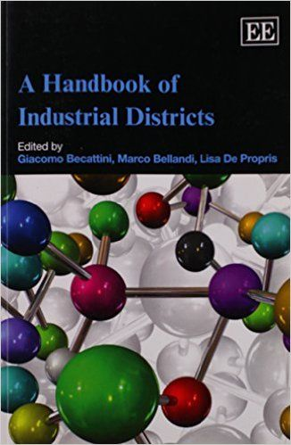 A Handbook of Industrial Districts (EBOOK) FULLTEXT: http://www.elgaronline.com/view/9781847202673.xml