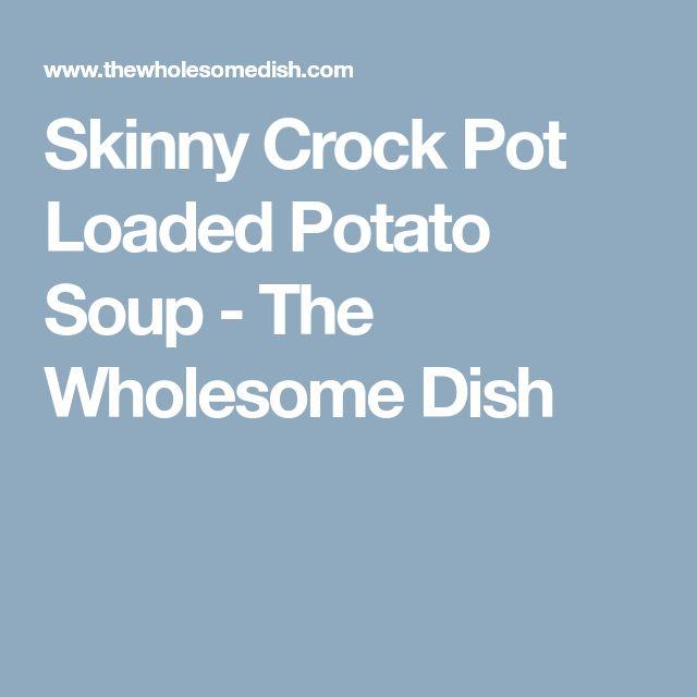 Skinny Crock Pot Loaded Potato Soup - The Wholesome Dish