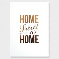 Home Sweet As Home Copper Art Print by Good Design See here: http://www.endemicworld.com/metallic-prints.html