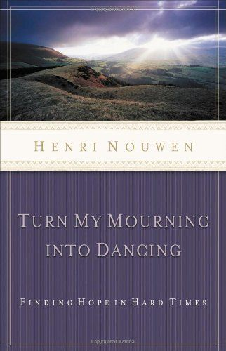21 best christ centered books discipleship images on pinterest turn my mourning into dancing by henri nouwen fandeluxe Image collections