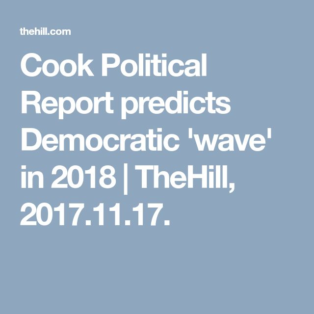 Cook Political Report predicts Democratic 'wave' in 2018 | TheHill, 2017.11.17.