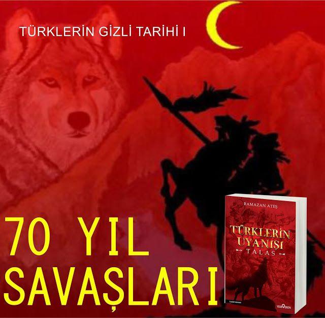 Türklerin Gizli Tarihi I - 70 Yıl Savaşları - ARZ DERGİSİ