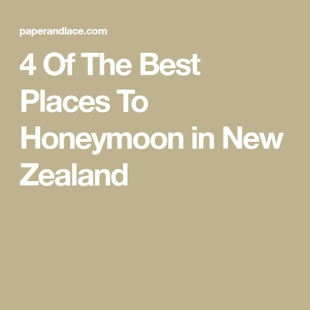 4 Of The Best Places To Honeymoon in New Zealand