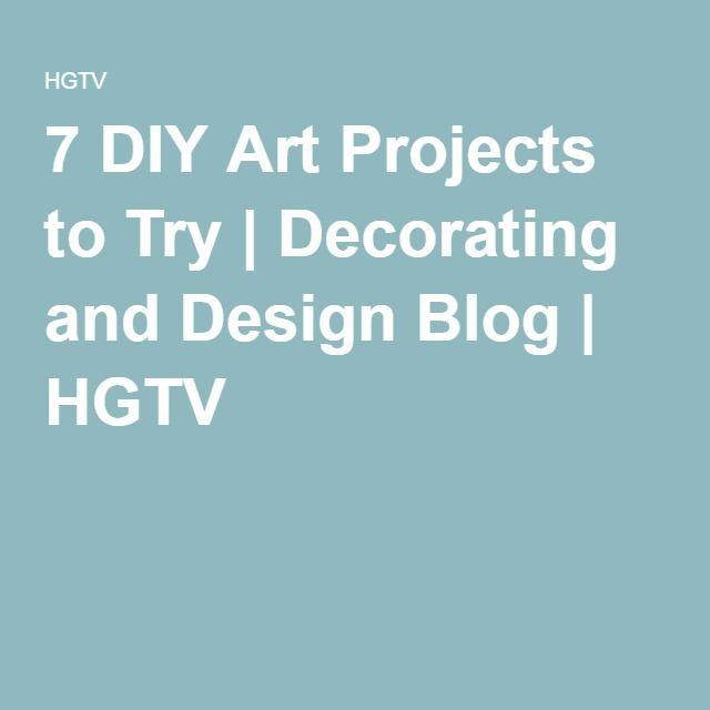 7 DIY Art Projects to Try | Decorating and Design Blog | HGTV