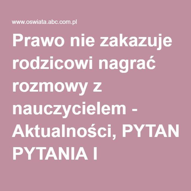 Prawo nie zakazuje rodzicowi nagrać rozmowy z nauczycielem - Aktualności, PYTANIA I ODPOWIEDZI, NL Temat tygodnia - Czytaj - oswiata.abc.com.pl