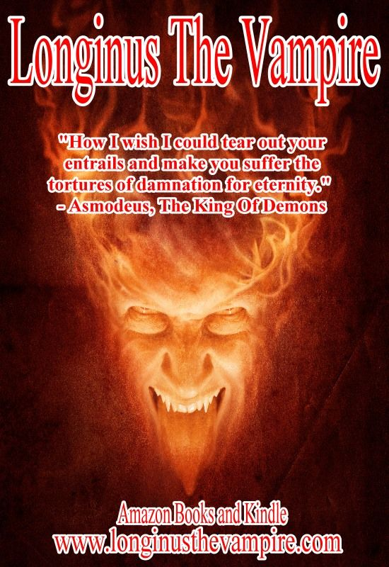 "Longinus The Vampire: Redemption  ""How I wish I could tear out your entrails and make you suffer the tortures of damnation for eternity.""  Amazon books and Kindle  www.longinusthevampire.com  #vampires #demons #horror"