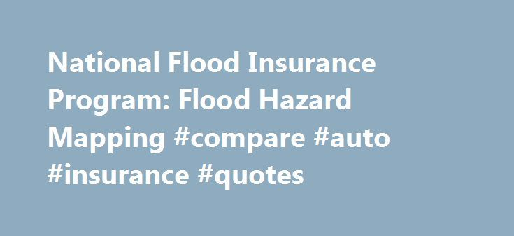 National Flood Insurance Program: Flood Hazard Mapping #compare #auto #insurance #quotes http://insurance.nef2.com/national-flood-insurance-program-flood-hazard-mapping-compare-auto-insurance-quotes/  #national insurance # National Flood Insurance Program: Flood Hazard Mapping Through FEMA's flood hazard mapping program, Risk Mapping, Assessment and Planning (MAP), FEMA identifies flood hazards, assesses flood risks and partners with states and communities to provide accurate flood hazard…