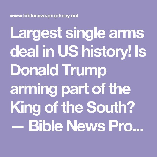 Largest single arms deal in US history! Is Donald Trump arming part of the King of the South? — Bible News Prophecy Radio