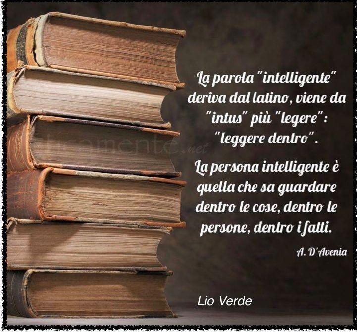La persona intelligente è quella che Sto arrivando! guardare dentro le cose, dentro le persone, dentro i fatti.