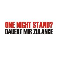 Fun Motiv: One night stand? Dauert mir zu lange!