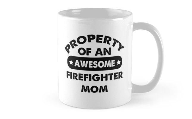 Firefighter Mom Gifts - Firefighter Mom Coffee Mug Firefighter Mom Gift Ideas - Gift For Firefighter Mom - Property Of An Awesome Firefighter Mom Mug