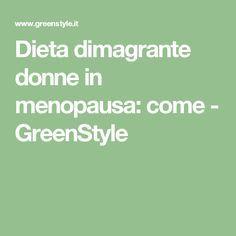 Dieta dimagrante donne in menopausa: come - GreenStyle