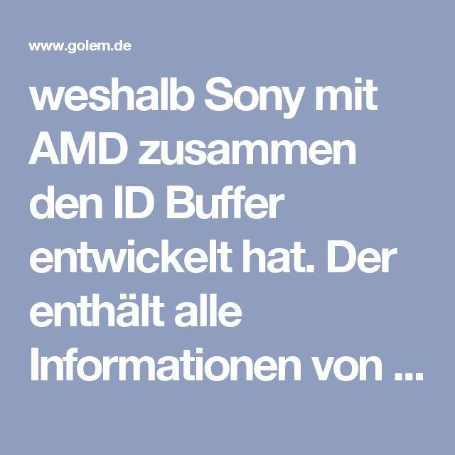 weshalb Sony mit AMD zusammen den ID Buffer entwickelt hat. Der enthält alle Informationen von Objekten und liegt in der gleichen Auflösung wie der Depth- und der Stencil-Buffer vor. Somit sind die Koordinaten aller Dreiecke auch über mehrere Frames hinweg bekannt, was in neuen Render-Möglichkeiten mit Fokus auf 4K-UHD resultiert.