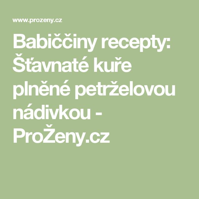 Babiččiny recepty: Šťavnaté kuře plněné petrželovou nádivkou - ProŽeny.cz
