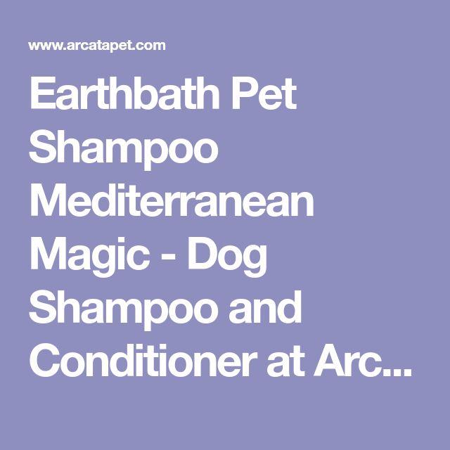 Earthbath Pet Shampoo Mediterranean Magic - Dog Shampoo and Conditioner at Arcata Pet Supplies