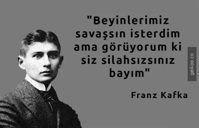 Beyinlerimiz savaşsın isterdim ama görüyorum ki siz silahsızsınız bayım.   Franz Kafka #sözlerorijinal