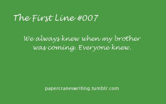 The First Line #007 I give you the first line, you fill in the rest! Prompts are for anyone and everyone, but please link back to this blog if you use them. Thanks!: