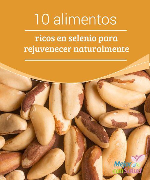 10 alimentos ricos en selenio para rejuvenecer naturalmente  El selenio es un mineral con un alto poder antioxidante. Esta virtud nos ayuda a prevenir el envejecimiento que nos causan los radicales libres, tanto a nivel externo como interno.