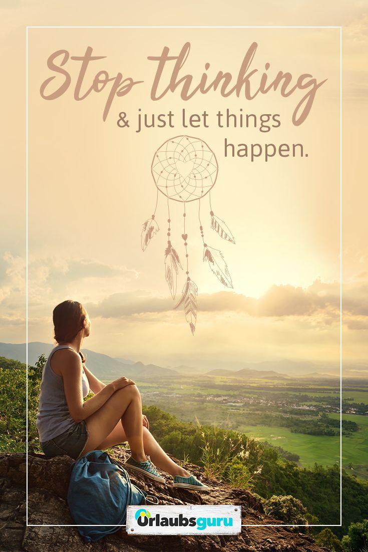 Stop thinking & just let things happen. Sprüche und Zitate auf Deutsch und Engl… – Urlaubsguru – Reisen & Urlaub