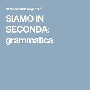 SIAMO IN SECONDA: grammatica