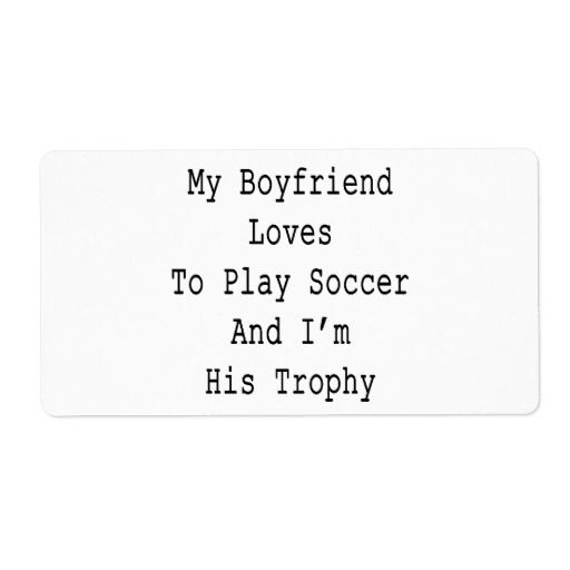 My Boyfriend Loves To Play Soccer And I'm His Trop Personalized Shipping Label