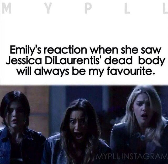 Yeah aria and hana are all like omg shes dead and emilys like AHH!!!!!OMG SHES FREAKING DEAD!!!!???!!!