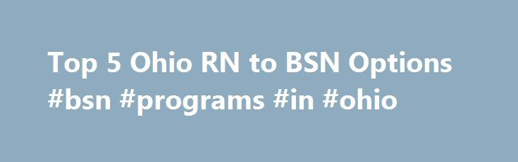 Top 5 Ohio RN to BSN Options #bsn #programs #in #ohio http://north-carolina.remmont.com/top-5-ohio-rn-to-bsn-options-bsn-programs-in-ohio/  # Latest Why Get a Doctorate of Nursing DNP Degree? Nursing NCLEX Q-Bank by UWorld Nurse Practitioner Vs. Physician Assistant LPN LVN Nursing Requirements 25 Reasons Why To Get a Masters in Nursing 160+ Most Popular Nursing Job Career Titles The Future of Nursing: Focus on Education Nurse Practitioner Salary by State Popular Nursing NCLEX Q-Bank by…
