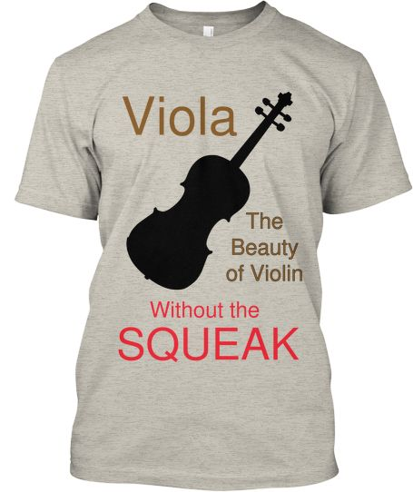 Viola-No Squeaks! | Great shirt for the violists among us. Great Gift! YES THANK YOU THIS IS AWESOME