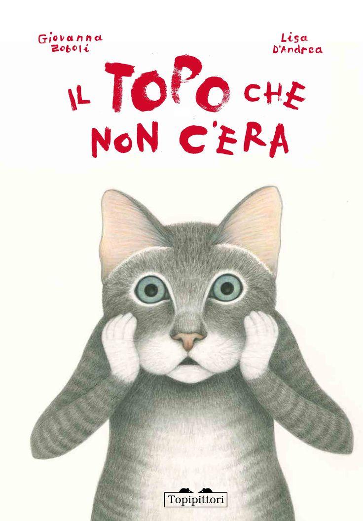 """""""Il topo che non c'era"""": testo di Giovanna Zoboli, illustrazioni di Lisa D'Andrea."""