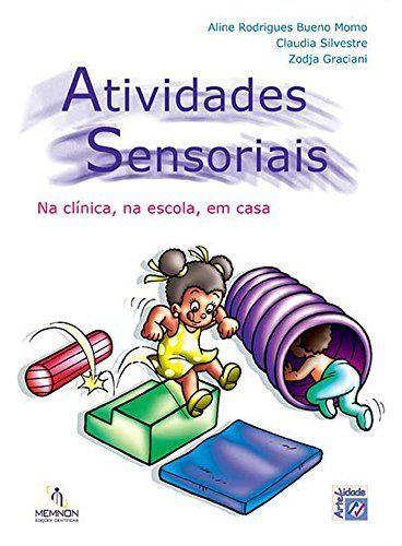 Atividades Sensoriais Na clínica, na escola, em casa por Aline Rodrigues Bueno Momo, http://www.amazon.com.br/dp/B00ME1DEKQ/ref=cm_sw_r_pi_dp_NkDvvb1EE16XW/188-3304245-4997604