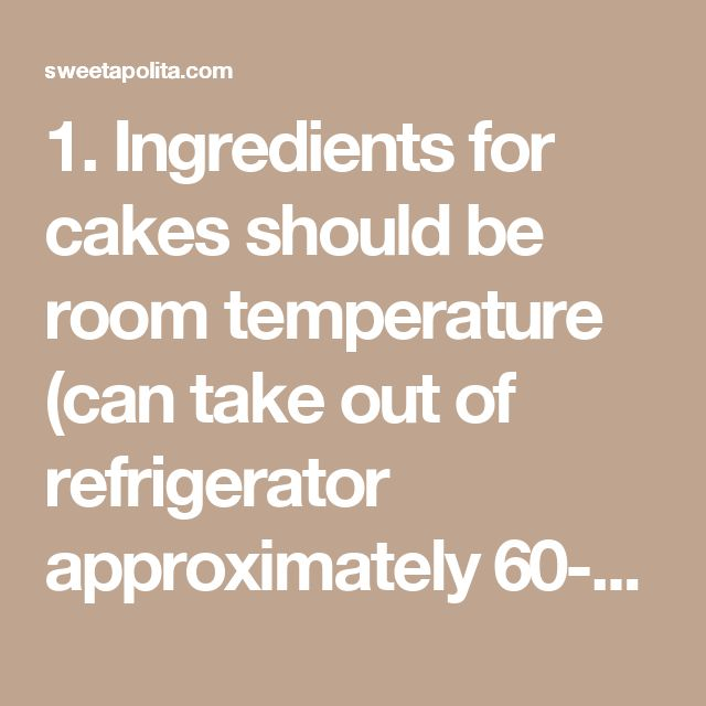 """1. Ingredients for cakes should be room temperature (can take out of refrigerator approximately60-90 minutes before needed).  2. To check freshness of eggs, put in a bowl of water–if they sink,they're fresh. Ifthey float and stand on one end,they're not.  3.""""Eggs"""" typically means Grade A, large eggs.  4. """"Milk"""" typically means homogenized.  5. You can substitute milk with yogurt or sour cream, to experiment with different textures.  6. To create a replacement for buttermilk, add 1…"""