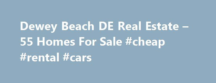 Dewey Beach DE Real Estate – 55 Homes For Sale #cheap #rental #cars http://rental.remmont.com/dewey-beach-de-real-estate-55-homes-for-sale-cheap-rental-cars/  #dewey beach house rentals # Dewey Beach DE Real Estate Why use Zillow? Zillow helps you find the newest Dewey Beach real estate listings. By analyzing information on thousands of single family homes for sale in Dewey Beach, Delaware and across the United States, we calculate home values (Zestimates) and the Zillow Home Value Price...