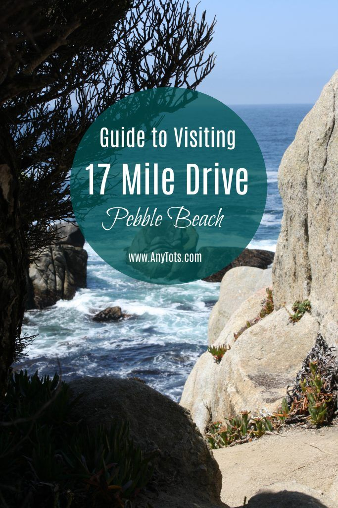 Guide To Visiting Or Driving Through 17 Mile Drive In Pebble Beach In Monterey County Www Anytots Com California Travel Pebble Beach California 17 Mile Drive