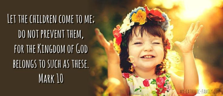 Today's Mass Readings http://www.my-catholic-family.com/3541/daily-scriptures-let-children-come-prevent/ Let the children come to me; do not prevent them, for the Kingdom of God belongs to such as these. Amen, I say to you, whoever does not accept the Kingdom of God like a child will not enter it.
