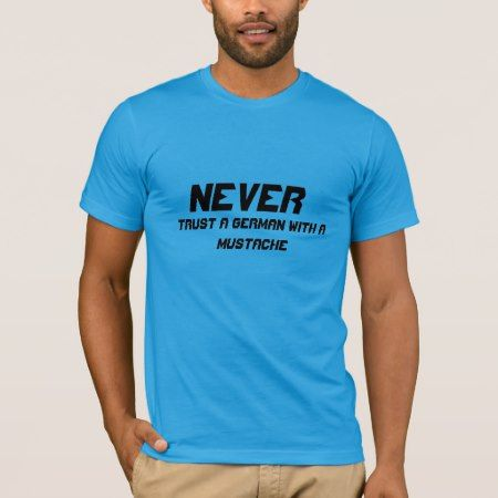 Never trust a German with a mustache T-Shirt - tap to personalize and get yours